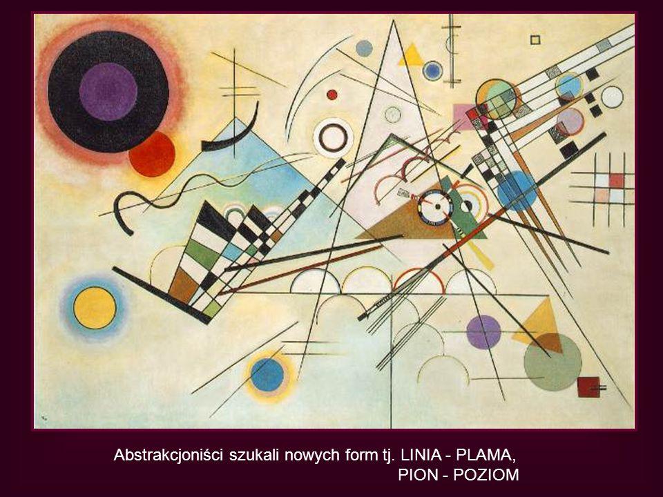 Abstrakcjoniści szukali nowych form tj. LINIA - PLAMA, PION - POZIOM