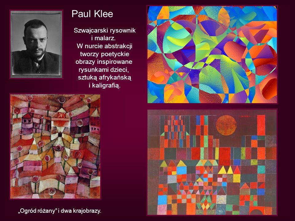 Paul Klee Szwajcarski rysownik i malarz. W nurcie abstrakcji tworzy poetyckie obrazy inspirowane rysunkami dzieci, sztuką afrykańską i kaligrafią. Ogr