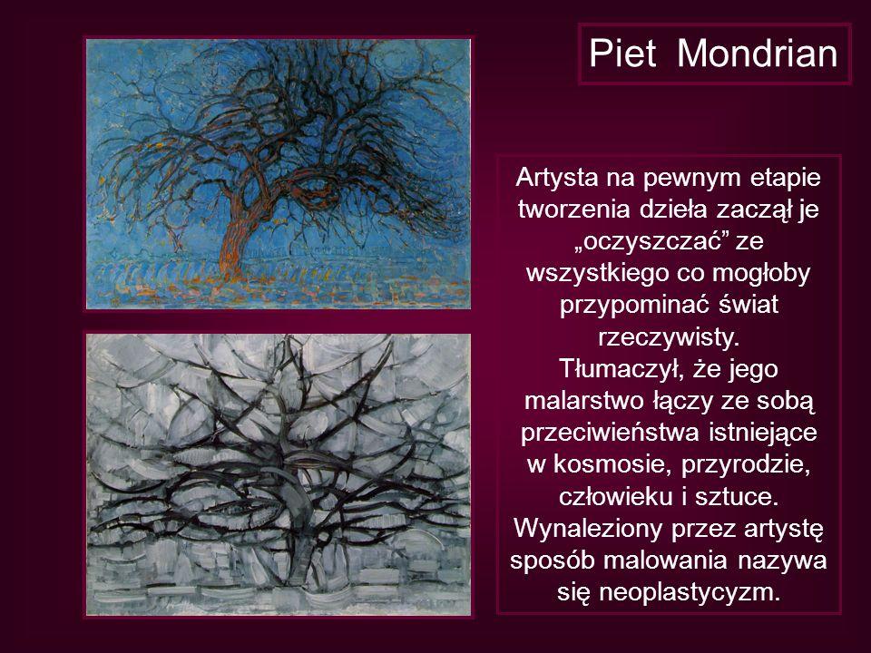 Piet Mondrian Artysta na pewnym etapie tworzenia dzieła zaczął je oczyszczać ze wszystkiego co mogłoby przypominać świat rzeczywisty. Tłumaczył, że je
