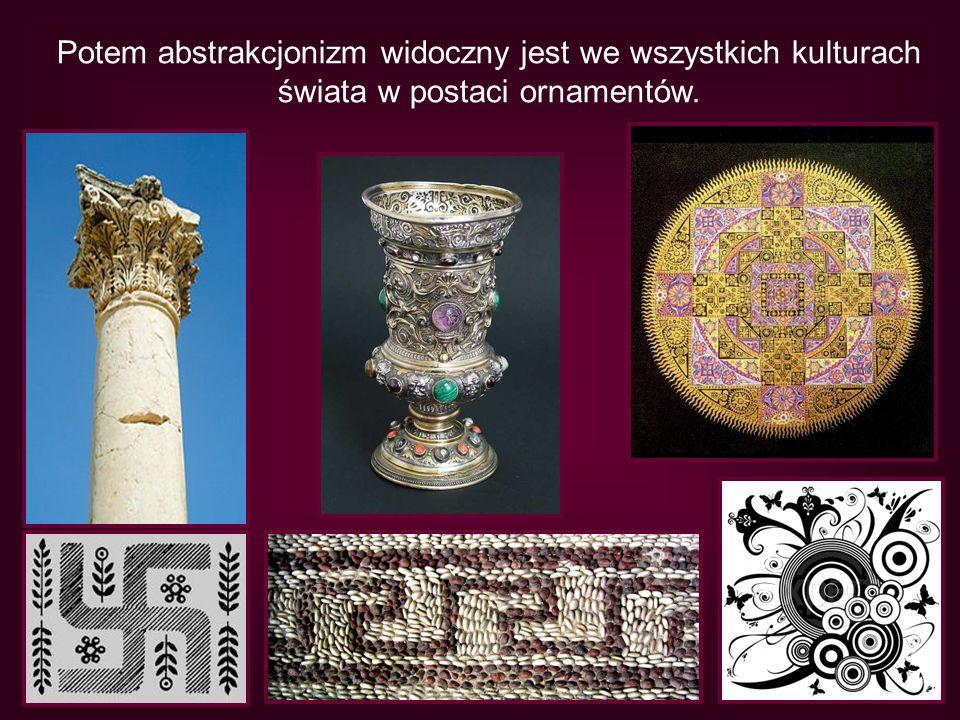 Potem abstrakcjonizm widoczny jest we wszystkich kulturach świata w postaci ornamentów.
