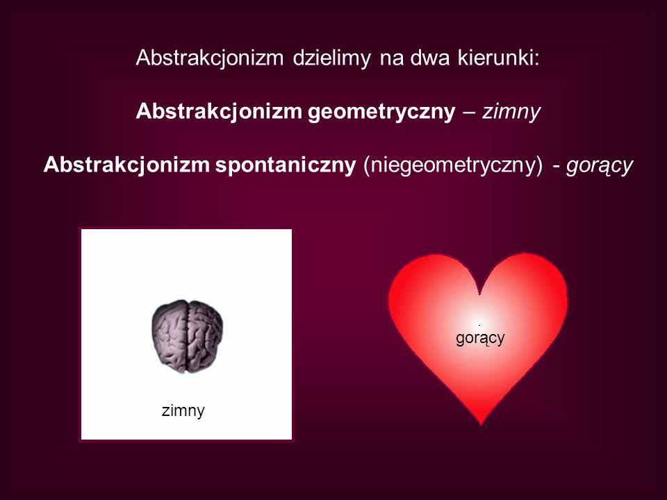 Abstrakcjonizm dzielimy na dwa kierunki: Abstrakcjonizm geometryczny – zimny Abstrakcjonizm spontaniczny (niegeometryczny) - gorący zimny gorący