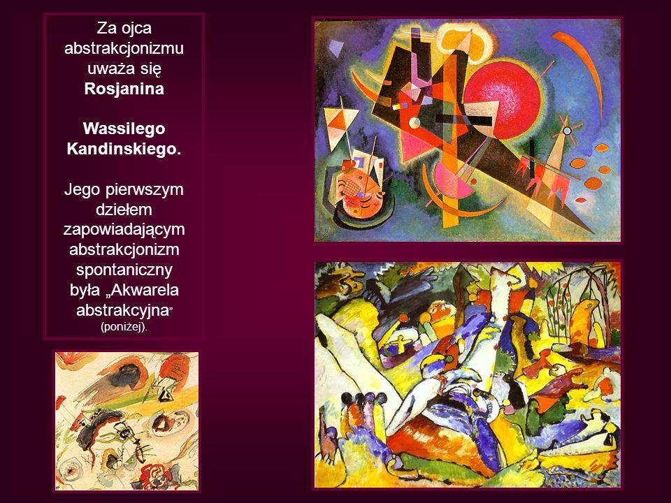 Za ojca abstrakcjonizmu uważa się Rosjanina Wassilego Kandinskiego. Jego pierwszym dziełem zapowiadającym abstrakcjonizm spontaniczny była Akwarela ab