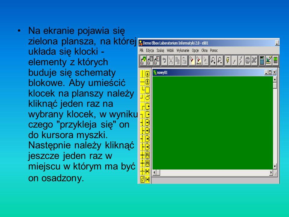 Na ekranie pojawia się zielona plansza, na której układa się klocki - elementy z których buduje się schematy blokowe. Aby umieścić klocek na planszy n