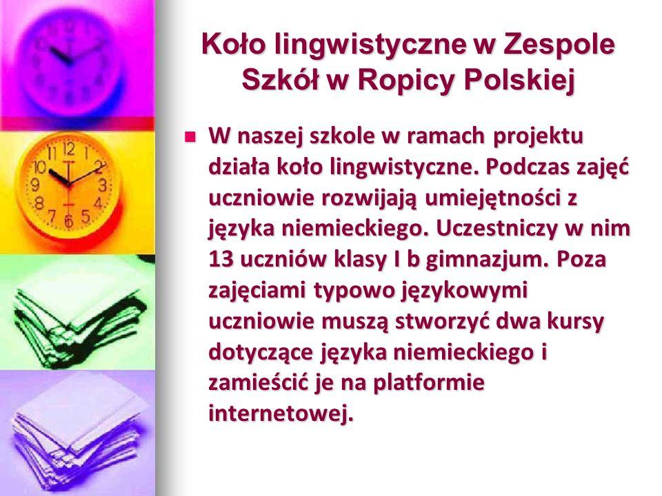 Koło lingwistyczne w Zespole Szkół w Ropicy Polskiej W naszej szkole w ramach projektu działa koło lingwistyczne.
