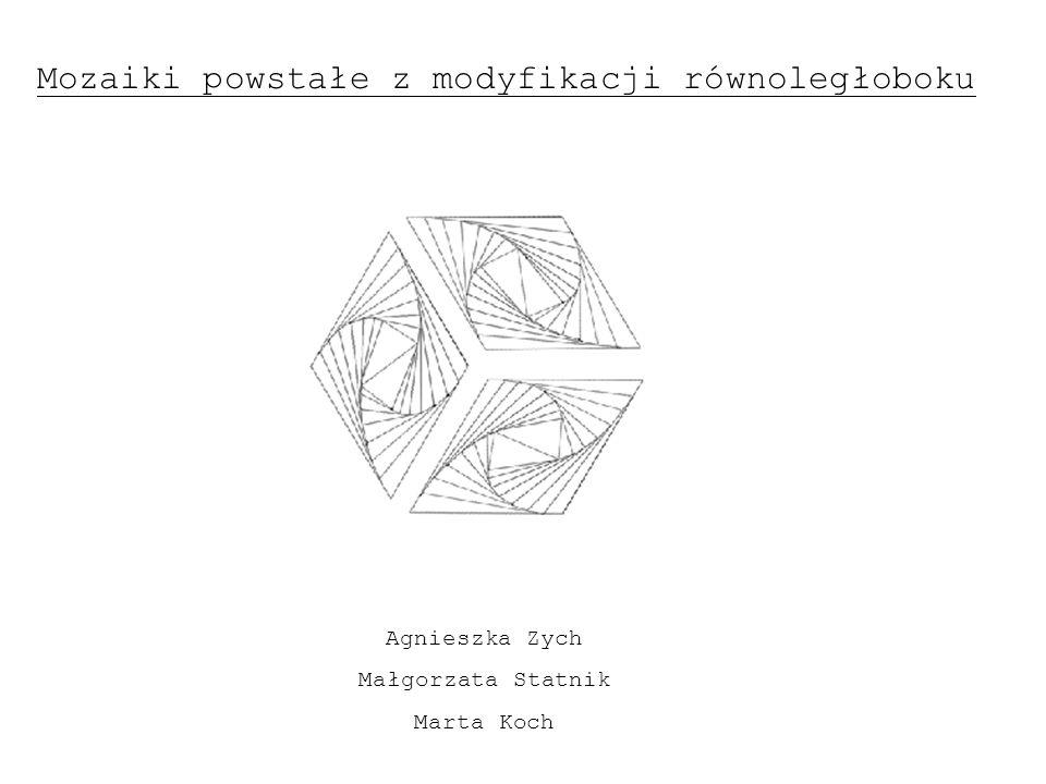 Mozaiki powstałe z modyfikacji równoległoboku Agnieszka Zych Małgorzata Statnik Marta Koch