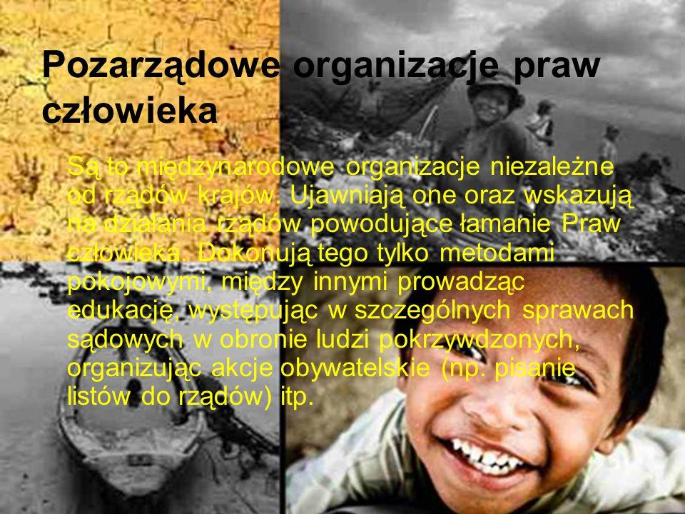 Pozarządowe organizacje praw człowieka Są to międzynarodowe organizacje niezależne od rządów krajów. Ujawniają one oraz wskazują na działania rządów p