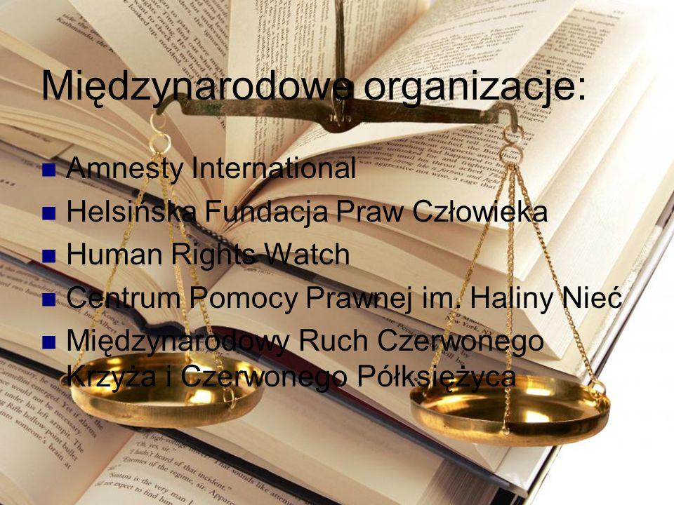 Międzynarodowe organizacje: Amnesty International Helsińska Fundacja Praw Człowieka Human Rights Watch Centrum Pomocy Prawnej im. Haliny Nieć Międzyna