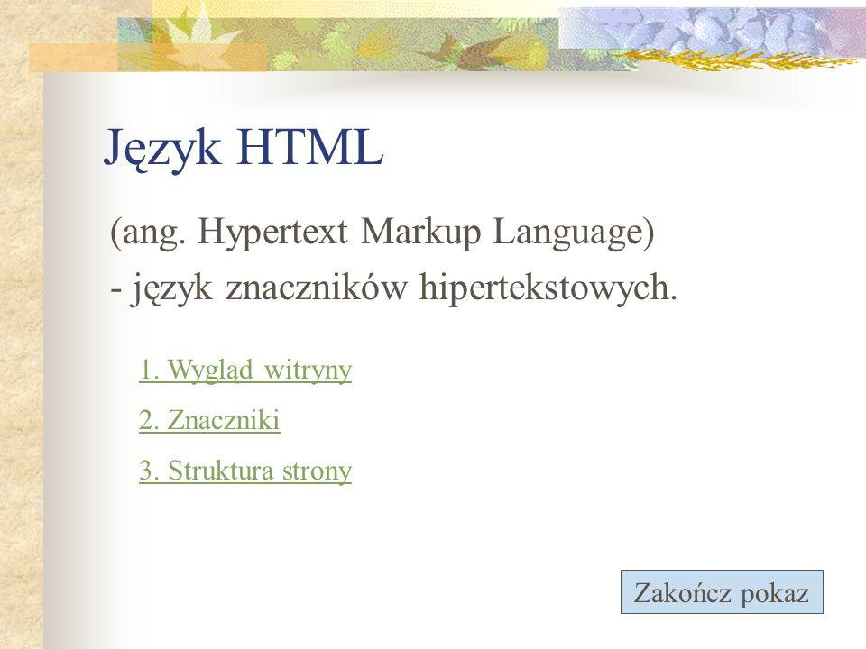 Język HTML (ang. Hypertext Markup Language) - język znaczników hipertekstowych. 1. Wygląd witryny 2. Znaczniki 3. Struktura strony Zakończ pokaz