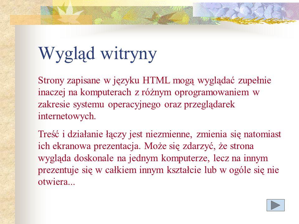 Wygląd witryny Strony zapisane w języku HTML mogą wyglądać zupełnie inaczej na komputerach z różnym oprogramowaniem w zakresie systemu operacyjnego or