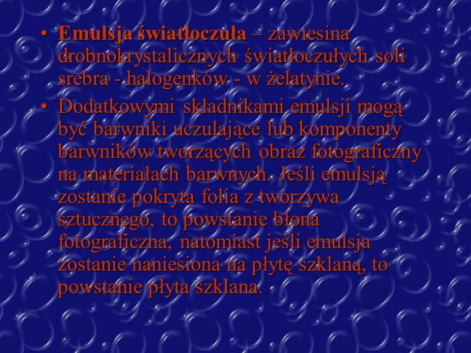 Emulsja światłoczuła – zawiesina drobnokrystalicznych światłoczułych soli srebra - halogenków - w żelatynie.Emulsja światłoczuła – zawiesina drobnokry