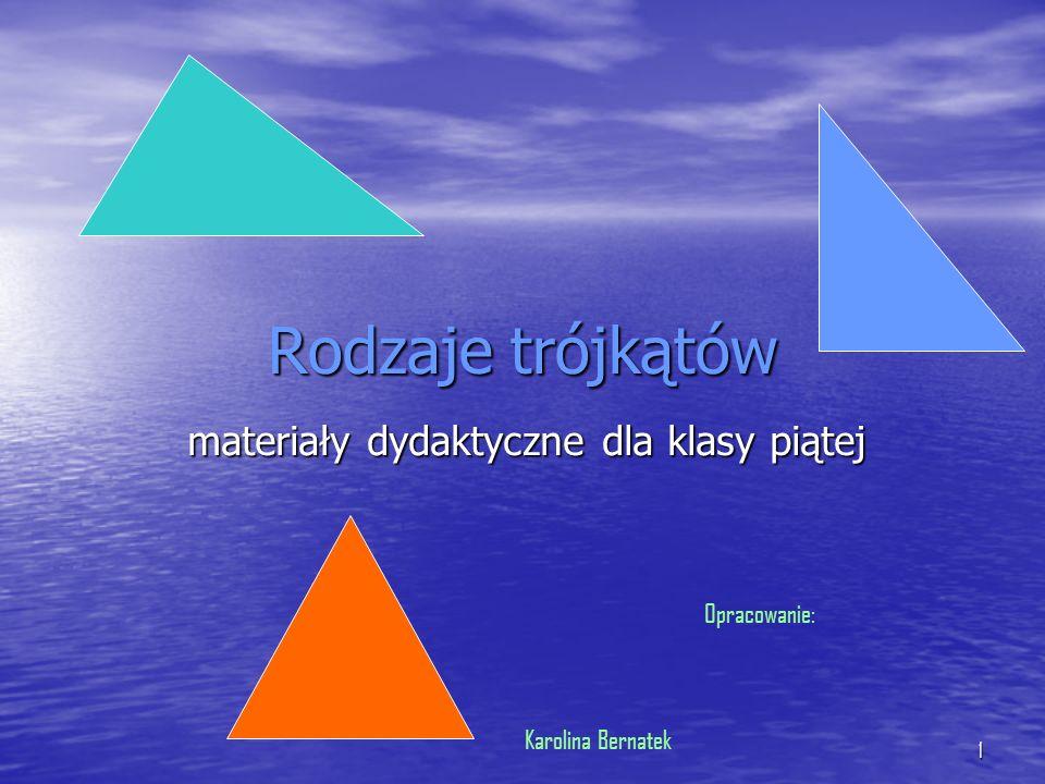 1 Rodzaje trójkątów materiały dydaktyczne dla klasy piątej Opracowanie: Karolina Bernatek