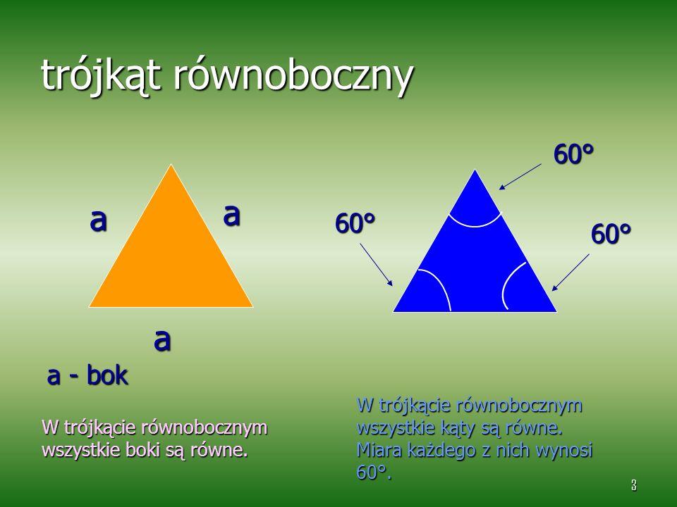 3 trójkąt równoboczny a a a W trójkącie równobocznym wszystkie boki są równe. 60° W trójkącie równobocznym wszystkie kąty są równe. Miara każdego z ni