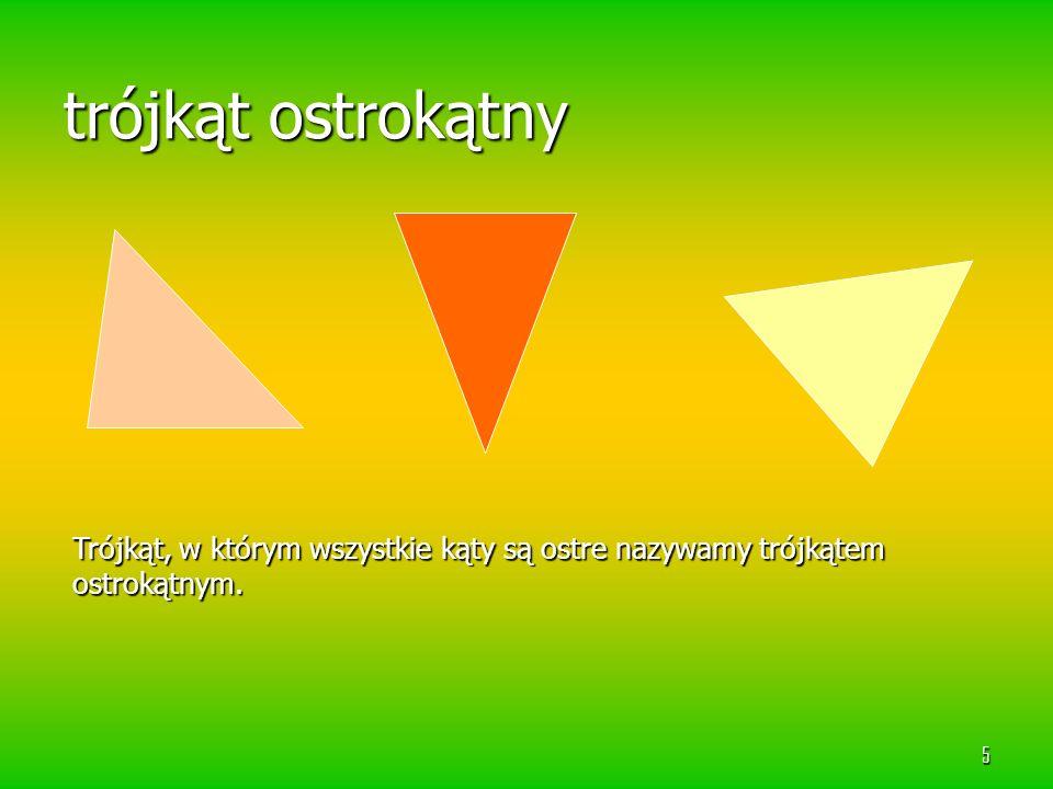 5 trójkąt ostrokątny Trójkąt, w którym wszystkie kąty są ostre nazywamy trójkątem ostrokątnym.