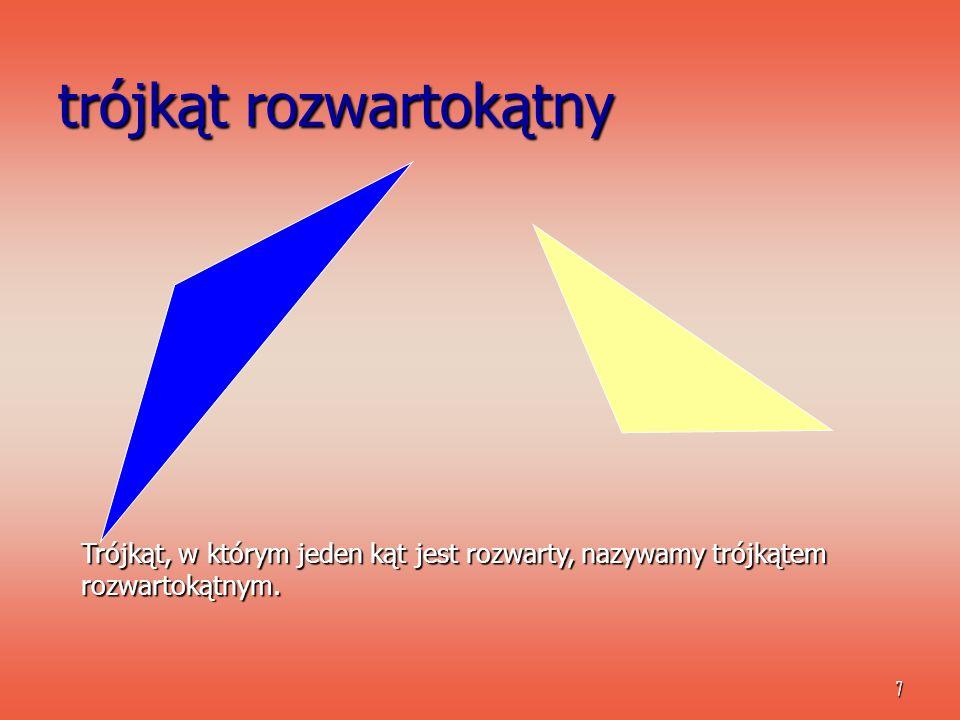 7 trójkąt rozwartokątny Trójkąt, w którym jeden kąt jest rozwarty, nazywamy trójkątem rozwartokątnym.