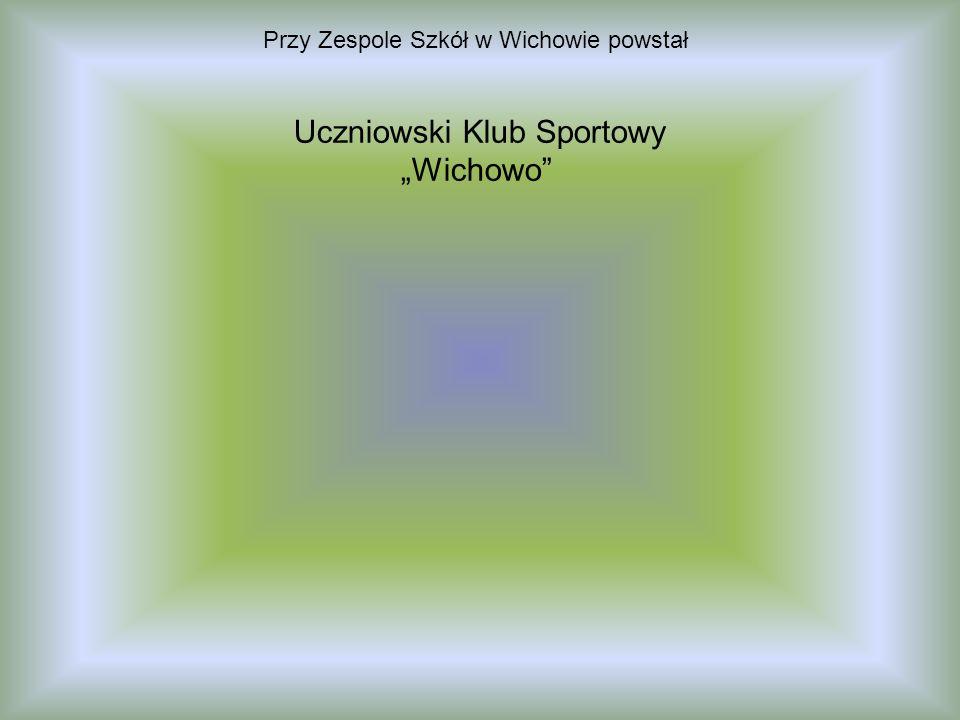 Przy Zespole Szkół w Wichowie powstał Uczniowski Klub Sportowy Wichowo