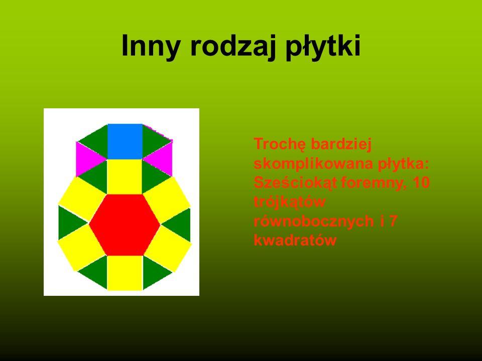 Inny rodzaj płytki Trochę bardziej skomplikowana płytka: Sześciokąt foremny, 10 trójkątów równobocznych i 7 kwadratów