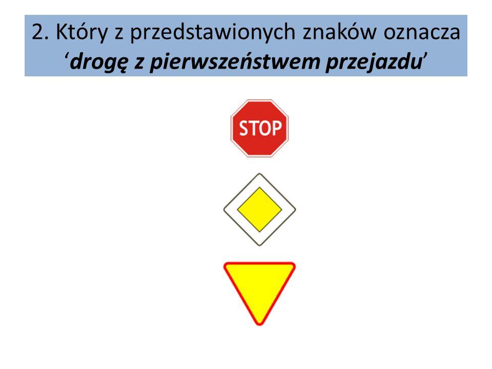 2. Który z przedstawionych znaków oznaczadrogę z pierwszeństwem przejazdu