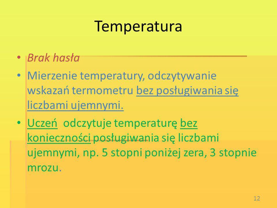 Temperatura Brak hasła Mierzenie temperatury, odczytywanie wskazań termometru bez posługiwania się liczbami ujemnymi. Uczeń odczytuje temperaturę bez