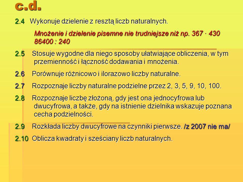 c.d. 2.4 Wykonuje dzielenie z resztą liczb naturalnych. Mnożenie i dzielenie pisemne nie trudniejsze niż np. 367 · 430 86400 : 240 2.5 Stosuje wygodne