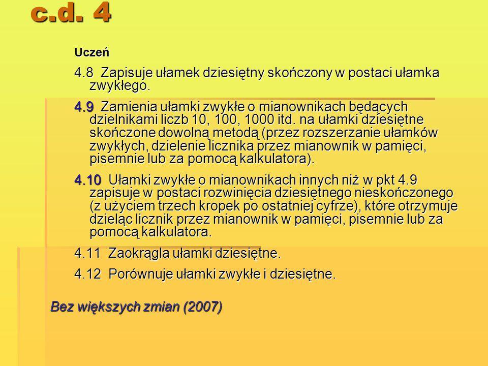 c.d. 4 Uczeń 4.8 Zapisuje ułamek dziesiętny skończony w postaci ułamka zwykłego. 4.9 Zamienia ułamki zwykłe o mianownikach będących dzielnikami liczb