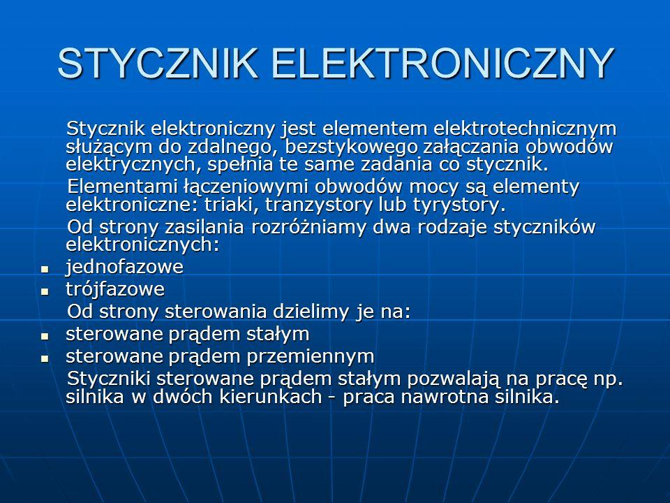 STYCZNIK ELEKTRONICZNY Stycznik elektroniczny jest elementem elektrotechnicznym służącym do zdalnego, bezstykowego załączania obwodów elektrycznych, s