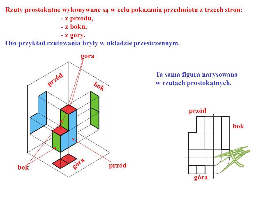 Rzuty prostokątne wykonywane są w celu pokazania przedmiotu z trzech stron: - z przodu, - z boku, - z góry. Oto przykład rzutowania bryły w układzie p