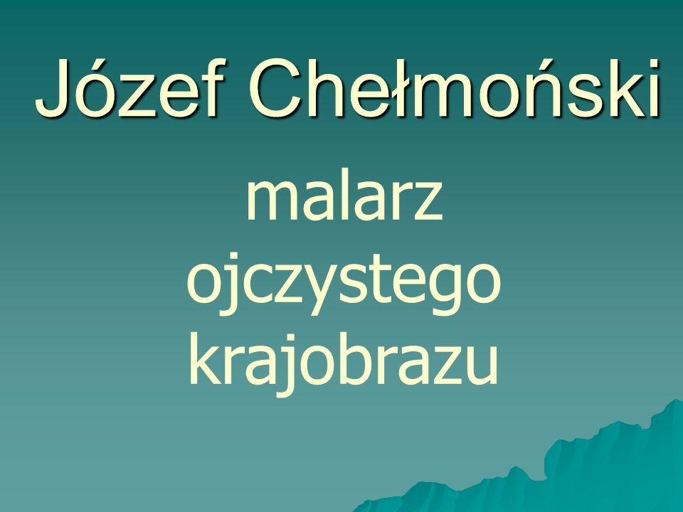 Józef Chełmoński malarz ojczystego krajobrazu