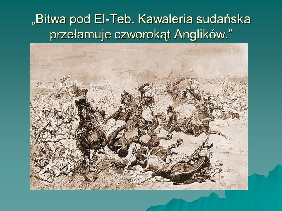Bitwa pod El-Teb. Kawaleria sudańska przełamuje czworokąt Anglików.