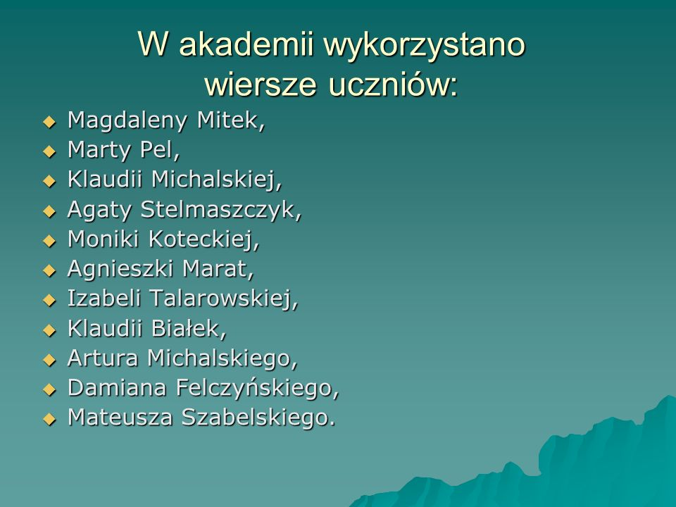 W akademii wykorzystano wiersze uczniów: Magdaleny Mitek, Magdaleny Mitek, Marty Pel, Marty Pel, Klaudii Michalskiej, Klaudii Michalskiej, Agaty Stelm