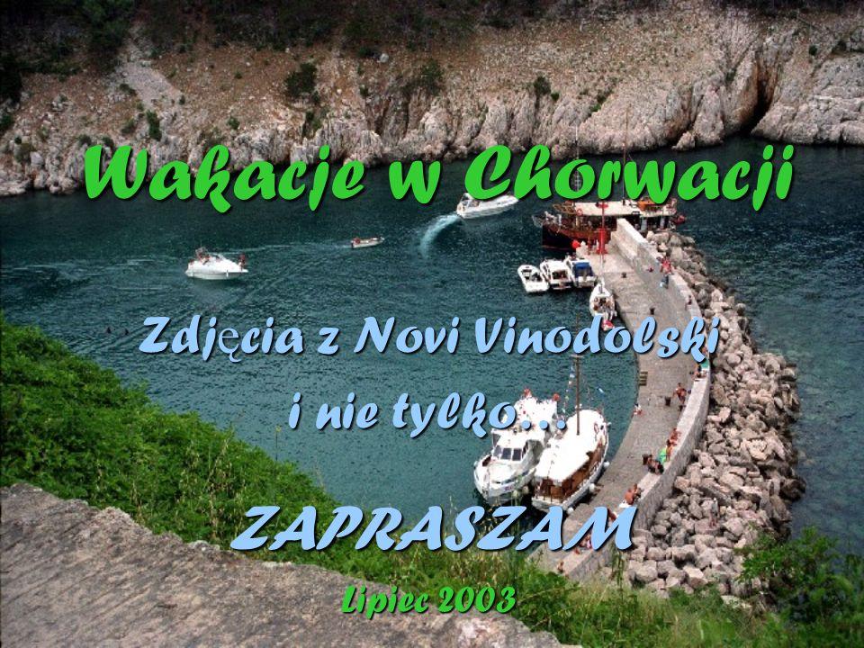 Wakacje w Chorwacji Zdjęcia z Novi Vinodolski i nie tylko… ZAPRASZAM Lipiec 2003