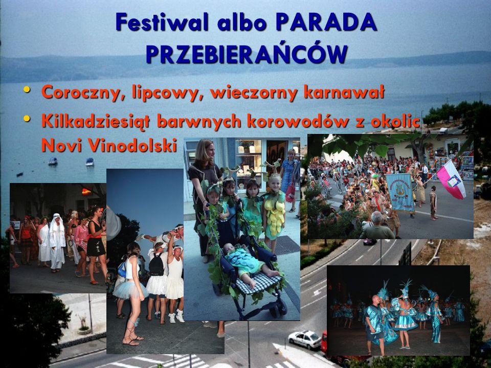 Festiwal albo PARADA PRZEBIERAŃCÓW Coroczny, lipcowy, wieczorny karnawał Coroczny, lipcowy, wieczorny karnawał Kilkadziesiąt barwnych korowodów z okol
