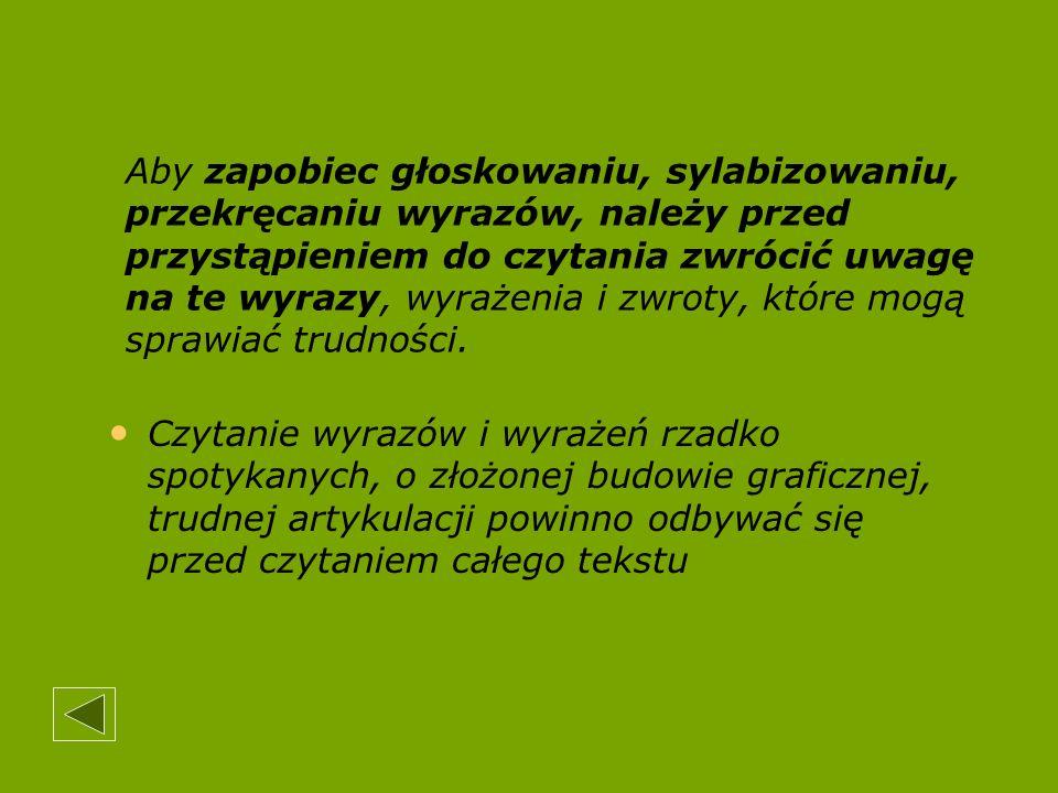 Aby zapobiec głoskowaniu, sylabizowaniu, przekręcaniu wyrazów, należy przed przystąpieniem do czytania zwrócić uwagę na te wyrazy, wyrażenia i zwroty,