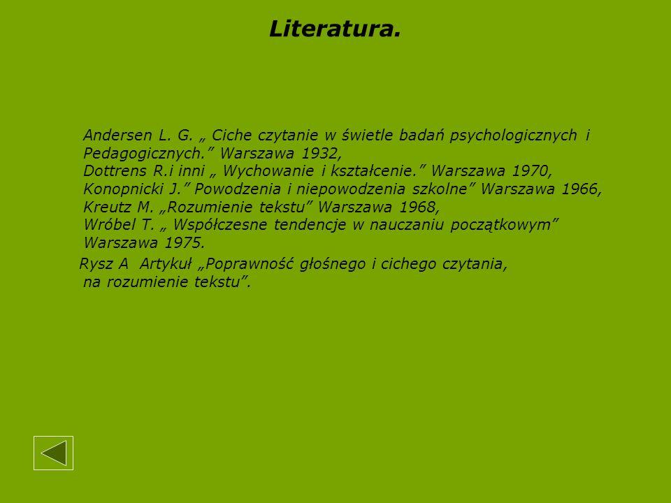 Literatura. Andersen L. G. Ciche czytanie w świetle badań psychologicznych i Pedagogicznych. Warszawa 1932, Dottrens R.i inni Wychowanie i kształcenie