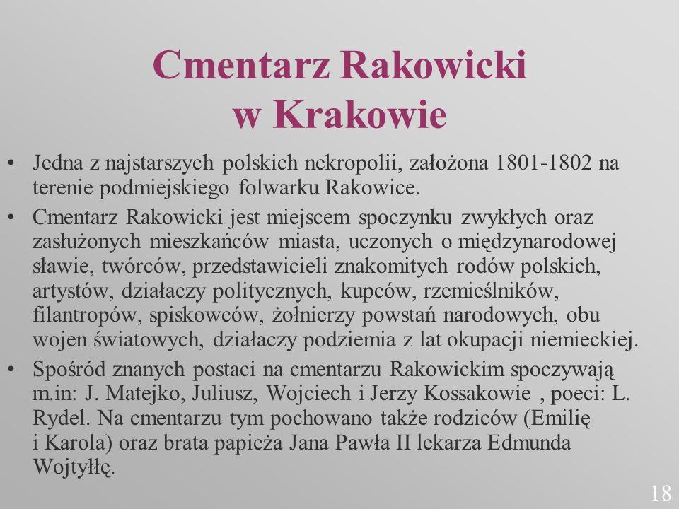 Cmentarz Rakowicki w Krakowie Jedna z najstarszych polskich nekropolii, założona 1801-1802 na terenie podmiejskiego folwarku Rakowice. Cmentarz Rakowi