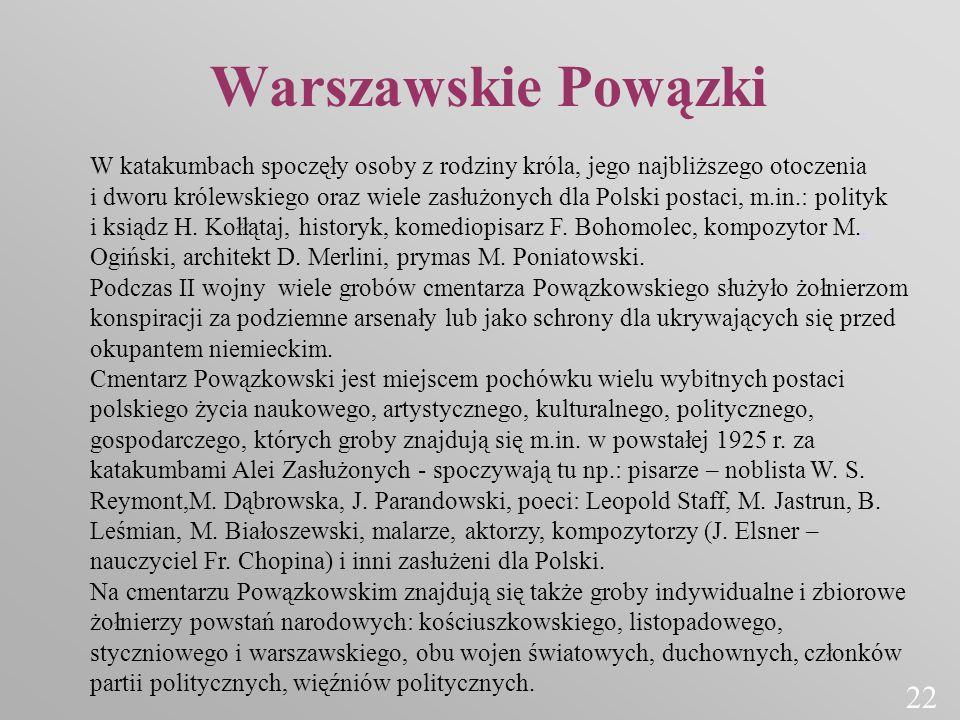 Warszawskie Powązki W katakumbach spoczęły osoby z rodziny króla, jego najbliższego otoczenia i dworu królewskiego oraz wiele zasłużonych dla Polski p