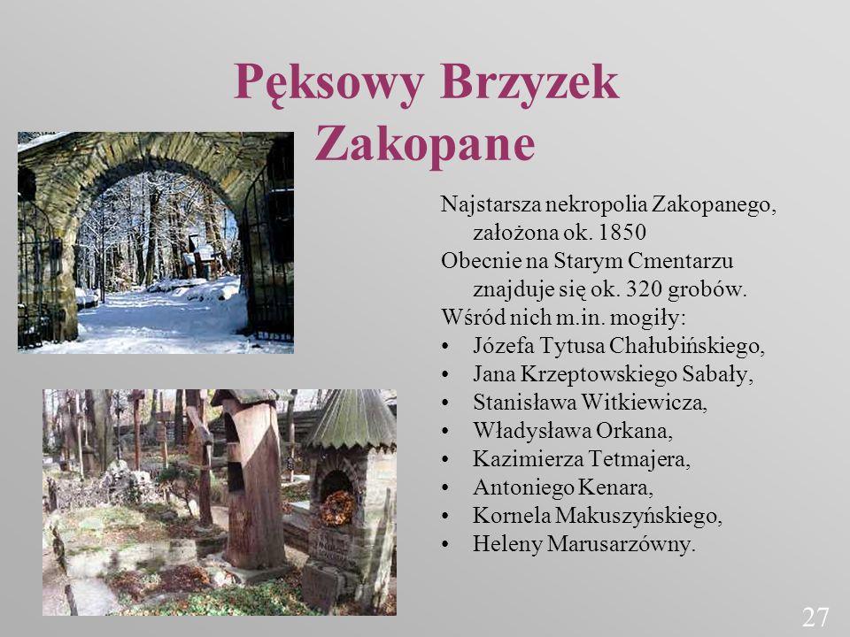 Pęksowy Brzyzek Zakopane Najstarsza nekropolia Zakopanego, założona ok. 1850 Obecnie na Starym Cmentarzu znajduje się ok. 320 grobów. Wśród nich m.in.