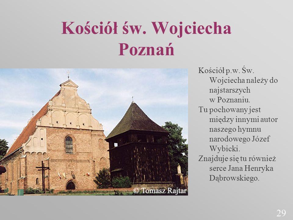 Kościół św. Wojciecha Poznań Kościół p.w. Św. Wojciecha należy do najstarszych w Poznaniu. Tu pochowany jest między innymi autor naszego hymnu narodow