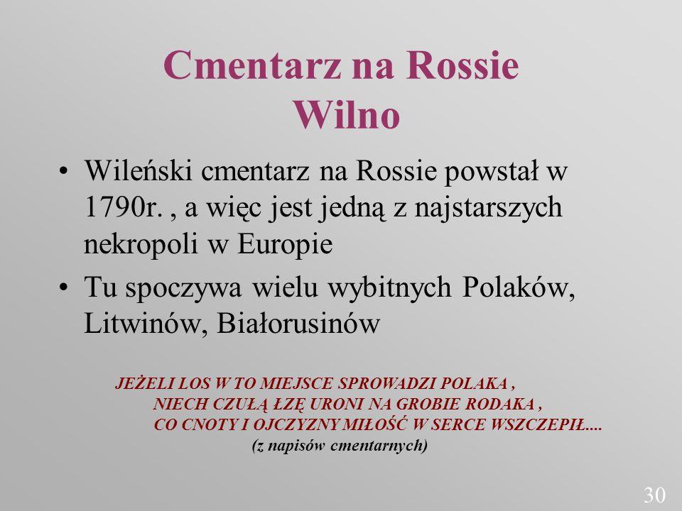 Cmentarz na Rossie Wilno Wileński cmentarz na Rossie powstał w 1790r., a więc jest jedną z najstarszych nekropoli w Europie Tu spoczywa wielu wybitnyc