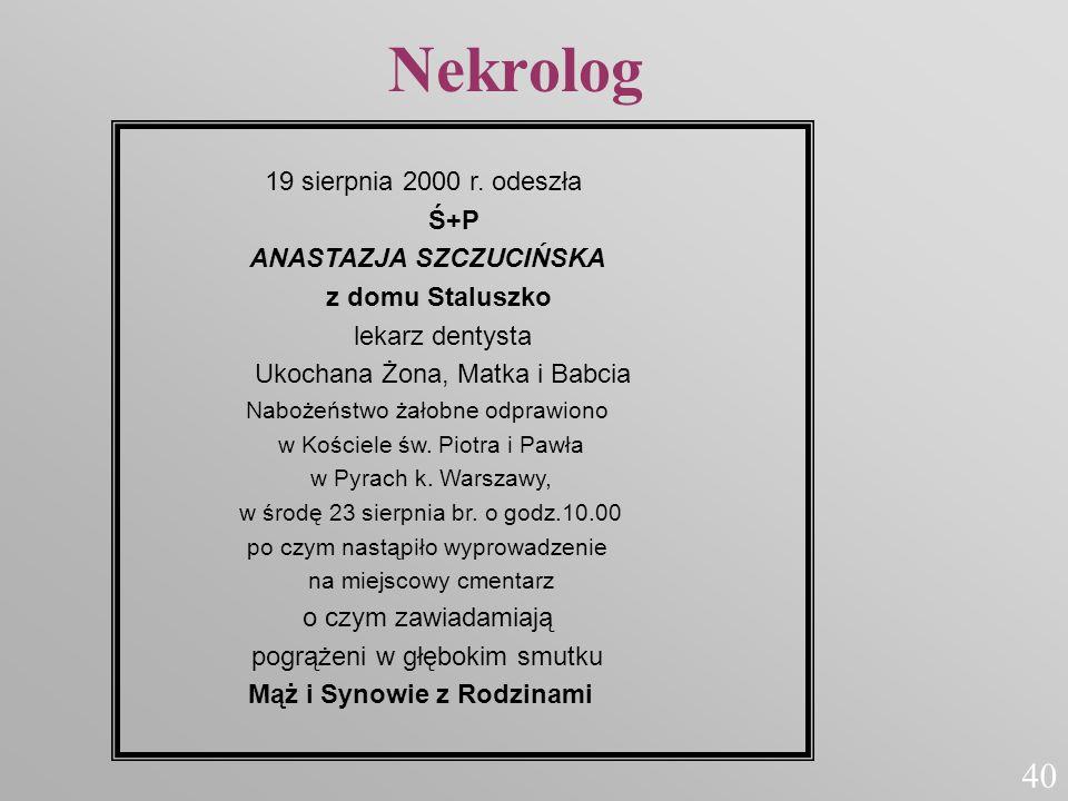 19 sierpnia 2000 r. odeszła Ś+P ANASTAZJA SZCZUCIŃSKA z domu Staluszko lekarz dentysta Ukochana Żona, Matka i Babcia Nabożeństwo żałobne odprawiono w
