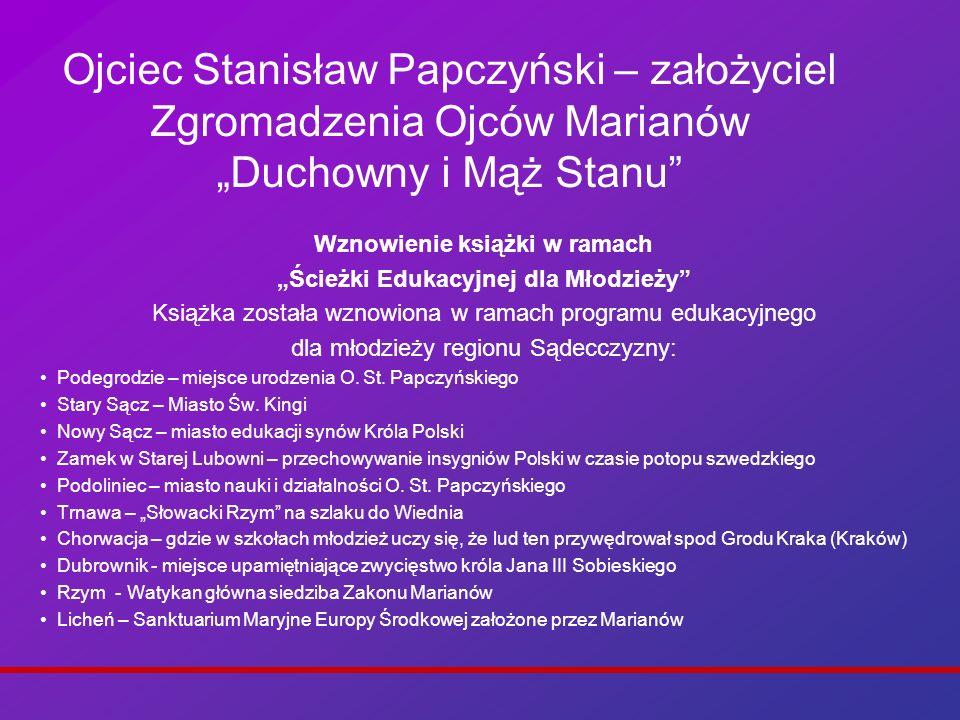 Ojciec Stanisław Papczyński – założyciel Zgromadzenia Ojców Marianów Duchowny i Mąż Stanu Wznowienie książki w ramach Ścieżki Edukacyjnej dla Młodzież