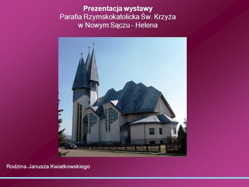 Prezentacja wystawy Parafia Rzymskokatolicka Św. Krzyża w Nowym Sączu - Helena Rodzina Janusza Kwiatkowskiego