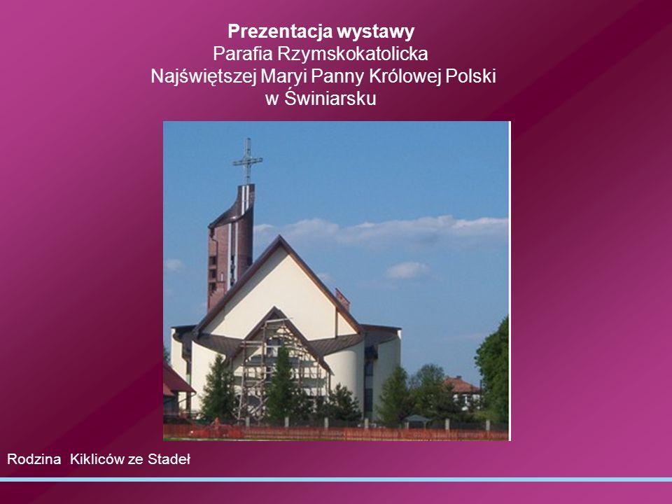 Prezentacja wystawy Parafia Rzymskokatolicka Najświętszej Maryi Panny Królowej Polski w Świniarsku Rodzina Kikliców ze Stadeł