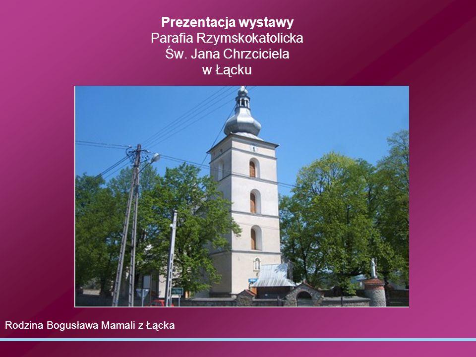 Prezentacja wystawy Parafia Rzymskokatolicka Św. Jana Chrzciciela w Łącku Rodzina Bogusława Mamali z Łącka