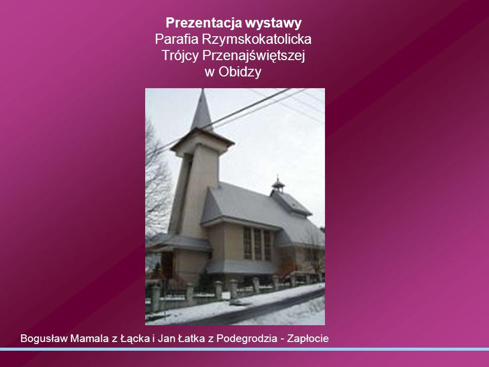 Prezentacja wystawy Parafia Rzymskokatolicka Trójcy Przenajświętszej w Obidzy Bogusław Mamala z Łącka i Jan Łatka z Podegrodzia - Zapłocie