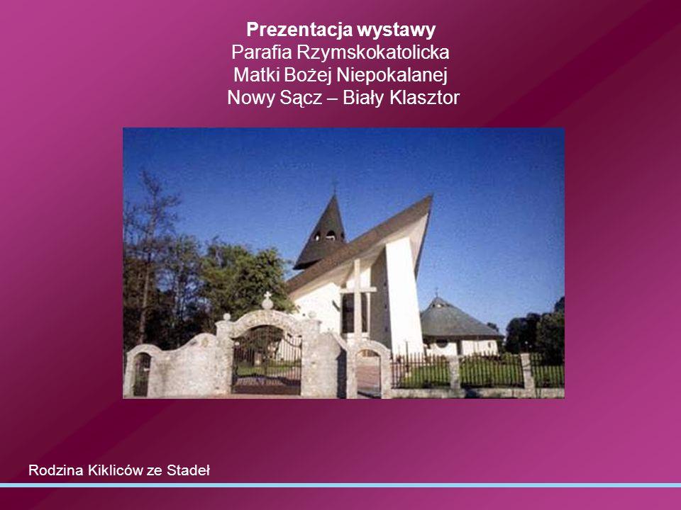 Prezentacja wystawy Parafia Rzymskokatolicka Matki Bożej Niepokalanej Nowy Sącz – Biały Klasztor Rodzina Kikliców ze Stadeł