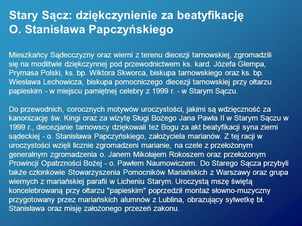 Stary Sącz: dziękczynienie za beatyfikację O. Stanisława Papczyńskiego Mieszkańcy Sądecczyzny oraz wierni z terenu diecezji tarnowskiej, zgromadzili s
