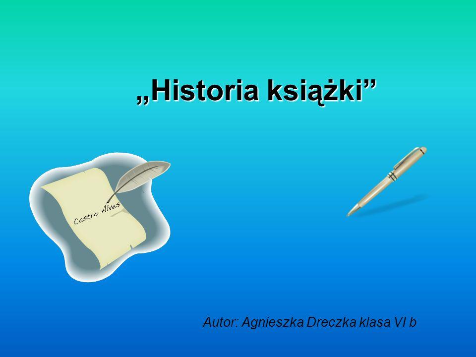 Historia książki Autor: Agnieszka Dreczka klasa VI b