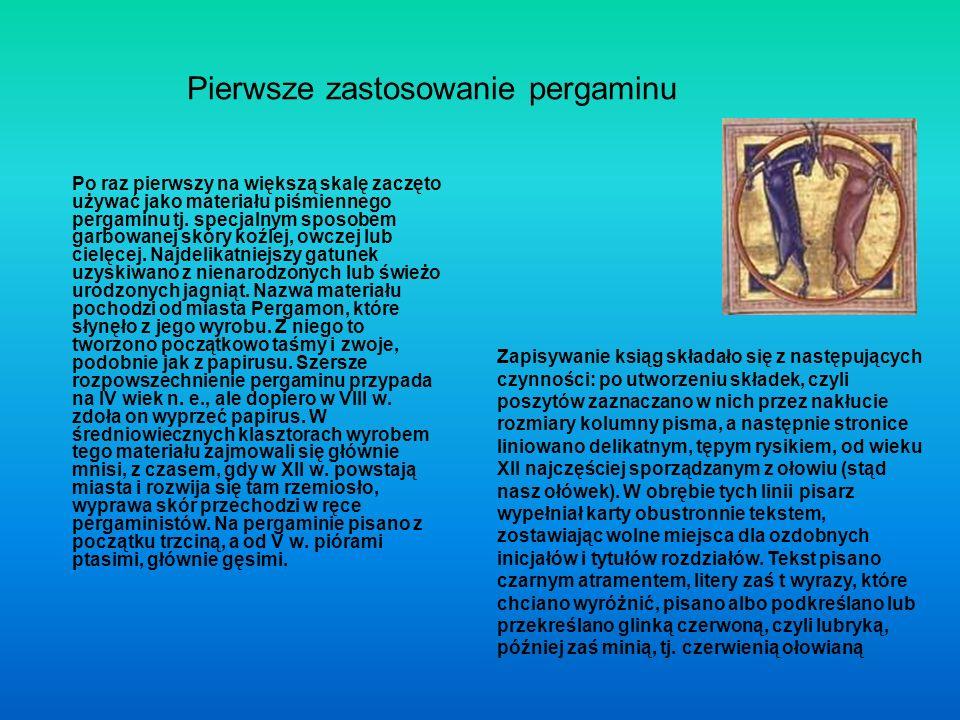 Pierwsze zastosowanie pergaminu Po raz pierwszy na większą skalę zaczęto używać jako materiału piśmiennego pergaminu tj.