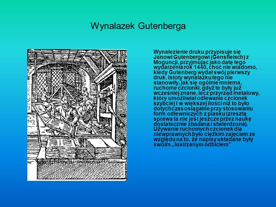 Wynalazek Gutenberga Wynalezienie druku przypisuje się Janowi Gutenbergowi (Gensfleisch) z Moguncji, przyjmując jako datę tego wydarzenia rok 1440, choć nie wiadomo, kiedy Gutenberg wydał swój pierwszy druk.