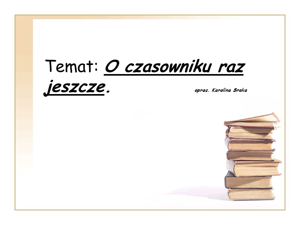 Temat: O czasowniku raz jeszcze. oprac. Karolina Sroka